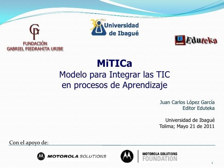FUNDACIÓNGABRIEL PIEDRAHITA URIBE                               MiTICa                      Modelo para Integrar las TIC  ...