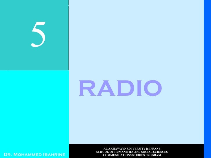 RADIO 5 Dr. Mohammed Ibahrine AL AKHAWAYN UNIVERSITY in IFRANE SCHOOL OF HUMANITIES AND SOCIAL SCIENCES COMMUNICATIONS STU...