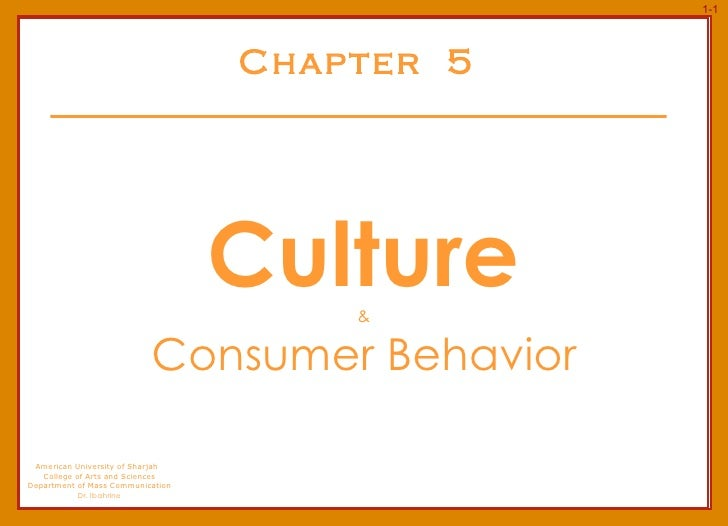 Chapter  5 Culture &  Consumer Behavior American University of Sharjah  College of Arts and Sciences Department of Mass Co...