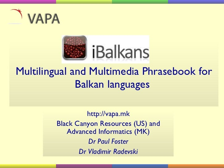 Multilingual and Multimedia Phrasebook for Balkan languages  http://vapa.mk Black Canyon Resources (US) and Advanced Infor...