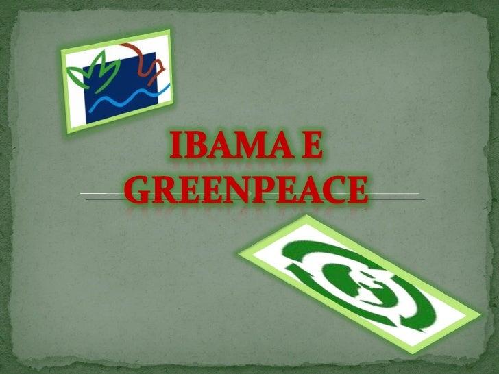 Sobre o Ibama e o Greenpeace
