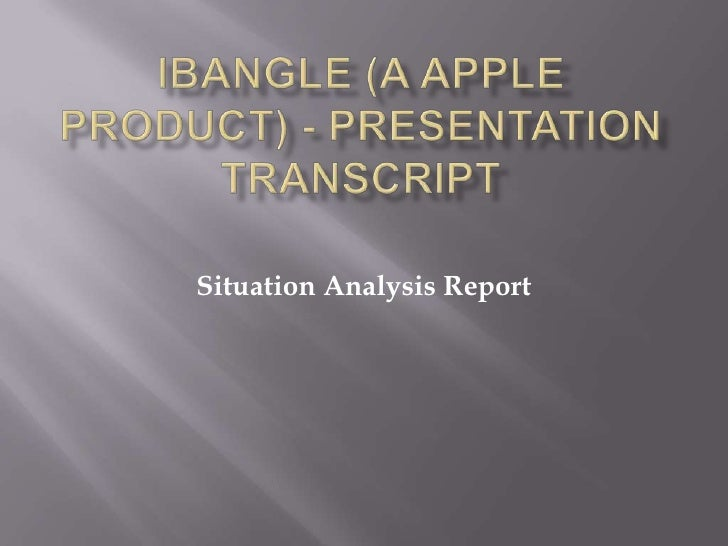 Ibangle (A apple product) - Presentation Transcript<br />Situation Analysis Report<br />