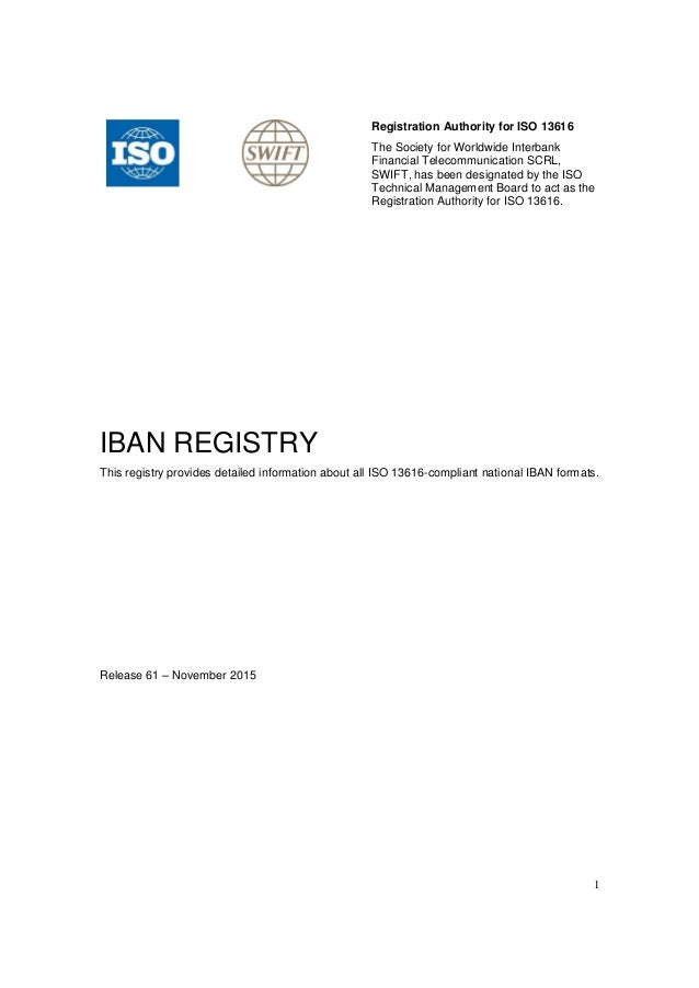 1 Registration Authority for ISO 13616 The Society for Worldwide Interbank Financial Telecommunication SCRL, SWIFT, has be...