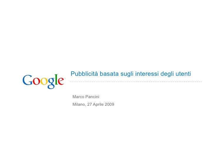 Pubblicità basata sugli interessi degli utenti   Marco Pancini Milano, 27 Aprile 2009