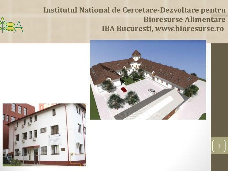 Institutul National de Cercetare-Dezvoltare pentru Bioresurse Alimentare IBA  Bucuresti, www.bioresurse.ro
