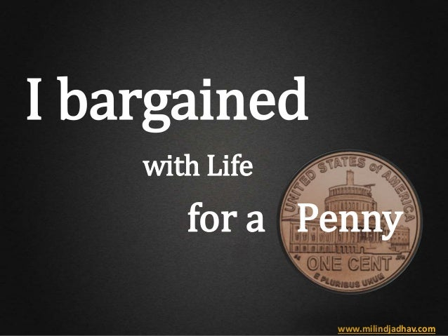 I bargained www.milindjadhav.com with Life for a Penny