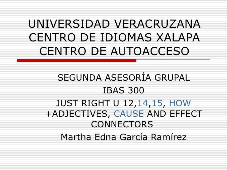 UNIVERSIDAD VERACRUZANA CENTRO DE IDIOMAS XALAPA CENTRO DE AUTOACCESO SEGUNDA ASESORÍA GRUPAL IBAS 300 JUST RIGHT U 12, 14...