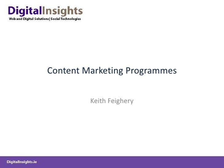 Content Marketing Programmes<br />Keith Feighery<br />