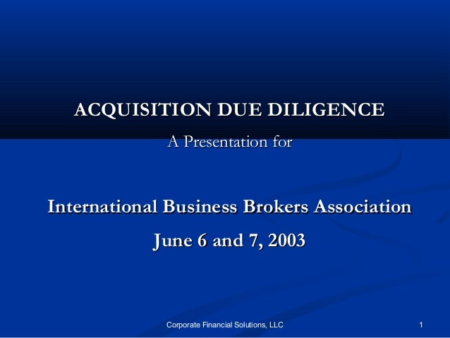 ACQUISITION DUE DILIGENCE             A Presentation forInternational Business Brokers Association            June 6 and 7...