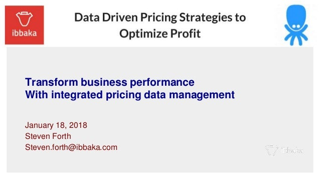 Transform business performance With integrated pricing data management January 18, 2018 Steven Forth Steven.forth@ibbaka.c...