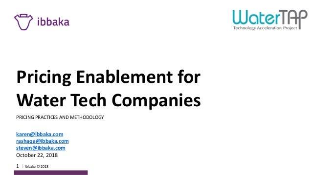 1 I Ibbaka&©&2018 Pricing'Enablement'for' Water'Tech'Companies' PRICING&PRACTICES&AND&METHODOLOGY& karen@ibbaka.com rashaq...