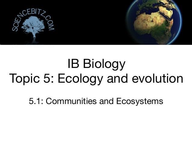 5.1: Communities and EcosystemsIB BiologyTopic 5: Ecology and evolutionSciencebitz.com