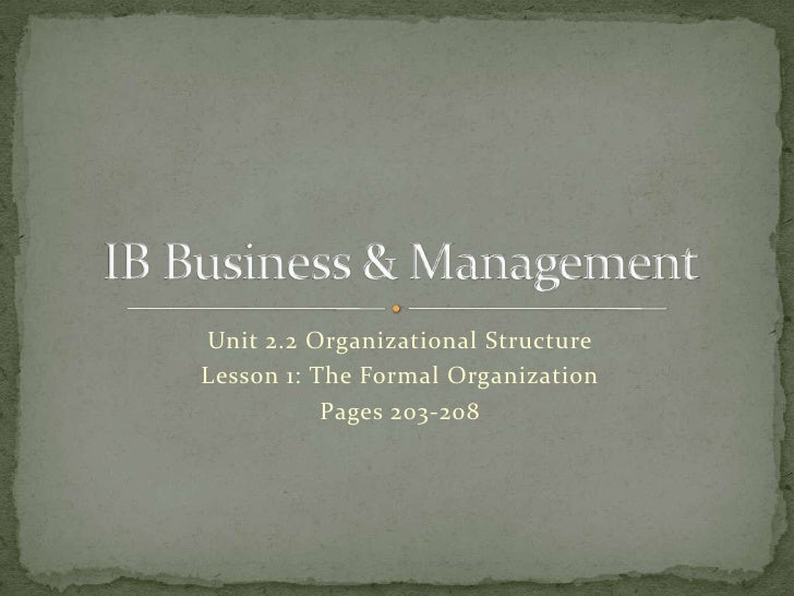 Unit 2.2 Organizational Structure<br />Lesson 1: The Formal Organization<br />Pages 203-208<br />IB Business & Management<...