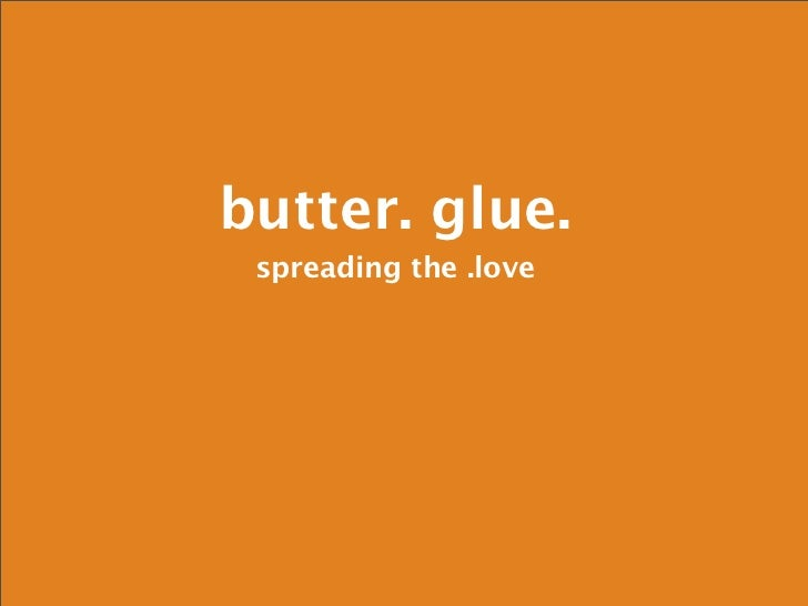 butter. glue.  spreading the .love