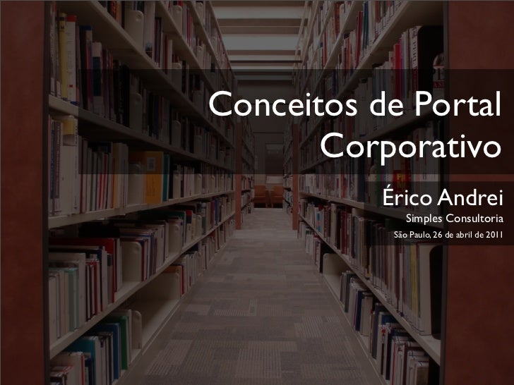 Conceitos de Portal       Corporativo           Érico Andrei               Simples Consultoria            São Paulo, 26 de...