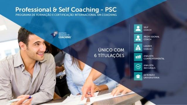 Professional & Self Coaching - PSC PROGRAMA DE FORMAÇÃO E CERTIFICAÇÃO INTERNACIONAL EM COACHING ÚNICO COM 6 TÍTULAÇÕES SE...