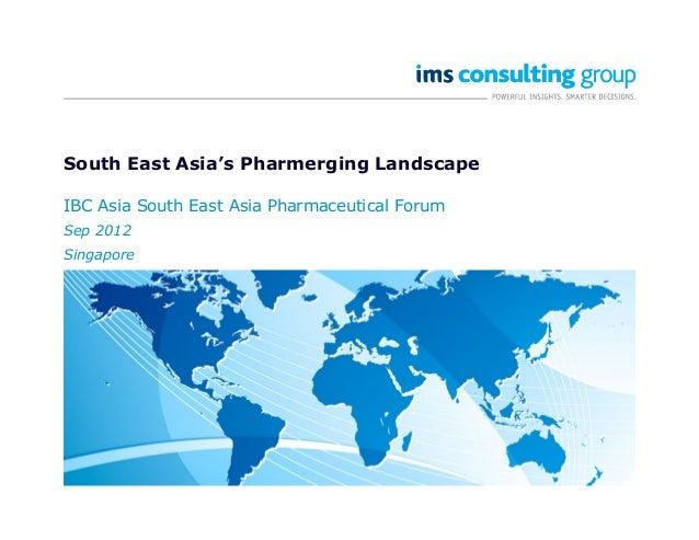 South East Asia's Pharmerging Landscape IBC Asia South East Asia Pharmaceutical Forum Sep 2012 Singapore