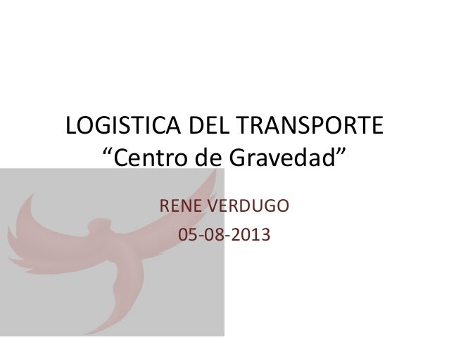 "LOGISTICA DEL TRANSPORTE ""Centro de Gravedad"" RENE VERDUGO 05-08-2013"