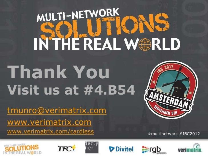 Thank YouVisit us at #4.B54tmunro@verimatrix.comwww.verimatrix.comwww.verimatrix.com/cardless   #multinetwork #IBC2012