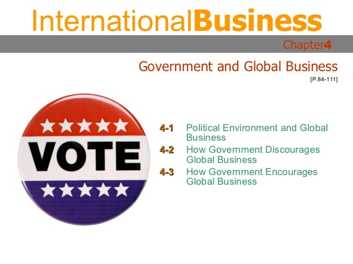 4-1 Political Environment and Global Business 4-2 How Government Discourages Global Business 4-3 How Government Encourages...