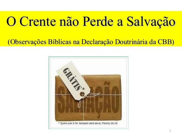 O Crente não Perde a Salvação (Observações Bíblicas na Declaração Doutrinária da CBB)  1