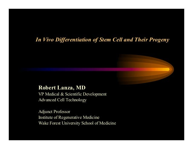 In Vivo Differentiation of Stem Cell and Their ProgenyRobert Lanza, MDVP Medical & Scientific DevelopmentAdvanced Cell Tec...