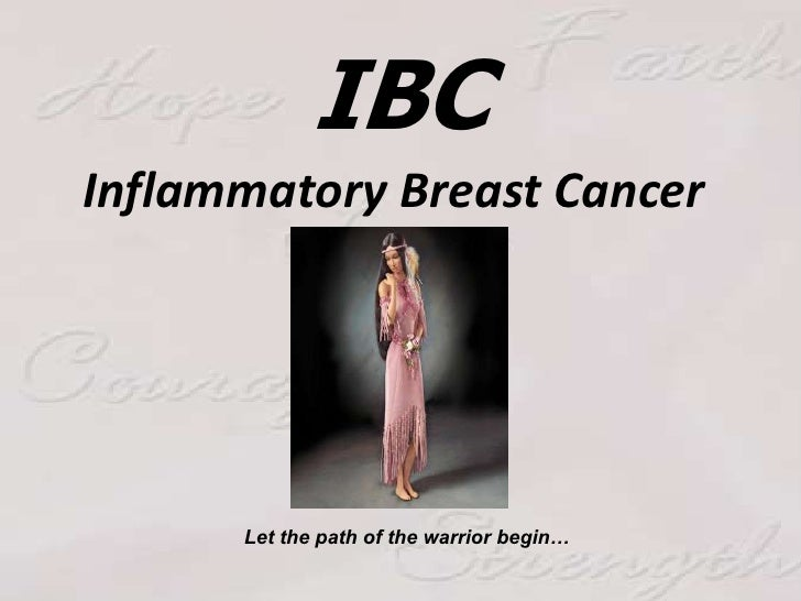 IBC<br />Inflammatory Breast Cancer <br />Let the path of the warrior begin…<br />