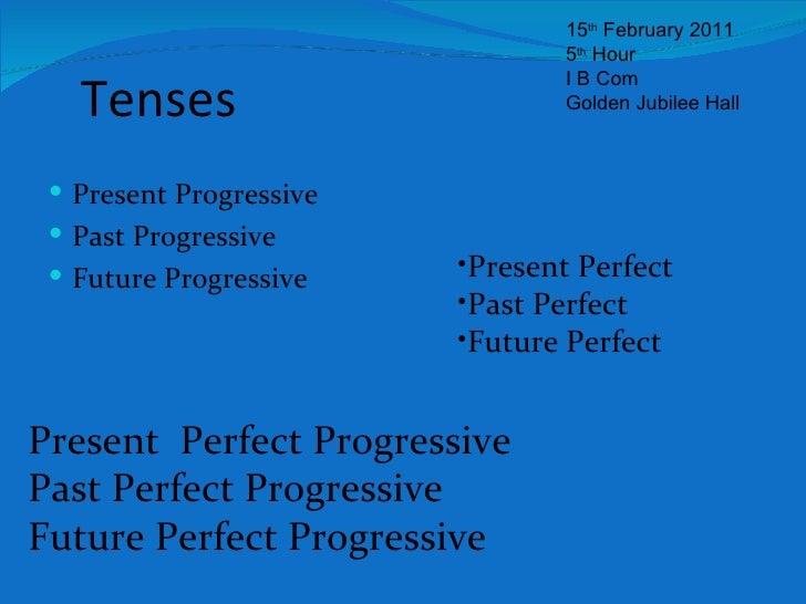 Tenses  <ul><li>Present Progressive </li></ul><ul><li>Past Progressive </li></ul><ul><li>Future Progressive </li></ul><ul>...