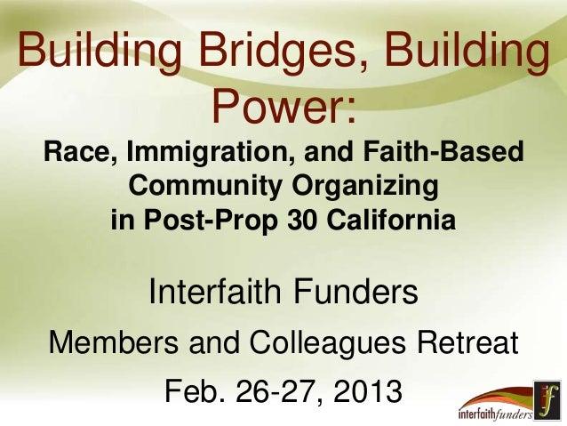 Building Bridges, BuildingPower:Race, Immigration, and Faith-BasedCommunity Organizingin Post-Prop 30 CaliforniaInterfaith...