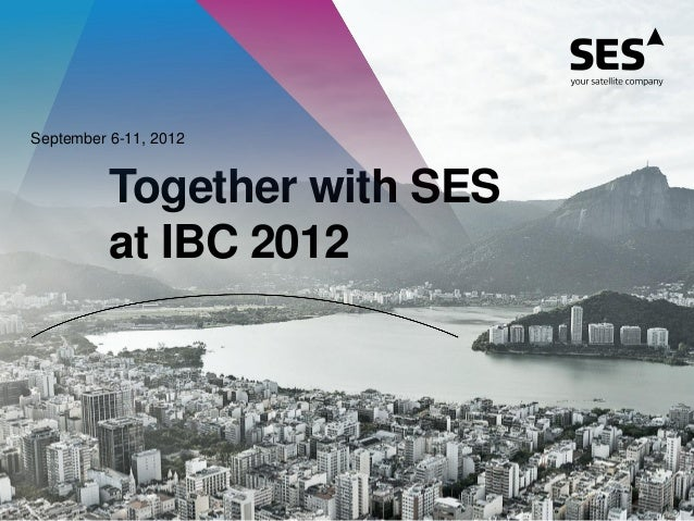Together with SES at IBC 2012 September 6-11, 2012