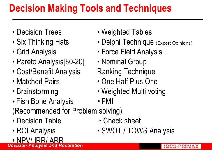 Decision Making Tools and Techniques •  Decision Trees  • Weighted Tables  •  Six Thinking Hats  • Delphi Technique  (Expe...
