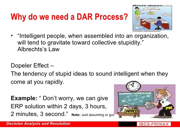 """Why do we need a DAR Process? <ul><li>"""" Intelligent people, when assembled into an organization, will tend to gravitate to..."""