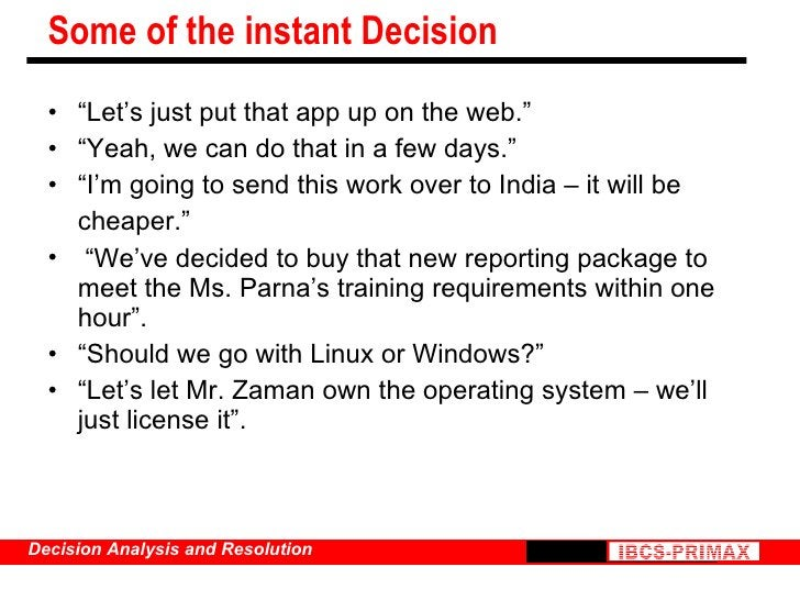 """Some of the instant Decision <ul><li>"""" Let's just put that app up on the web."""" </li></ul><ul><li>"""" Yeah, we can do that in..."""
