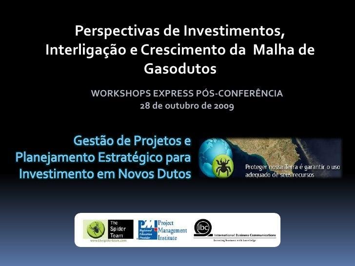 Perspectivas de Investimentos, Interligação e Crescimento da  Malha de Gasodutos<br />WORKSHOPS EXPRESS PÓS-CONFERÊNCIA 28...