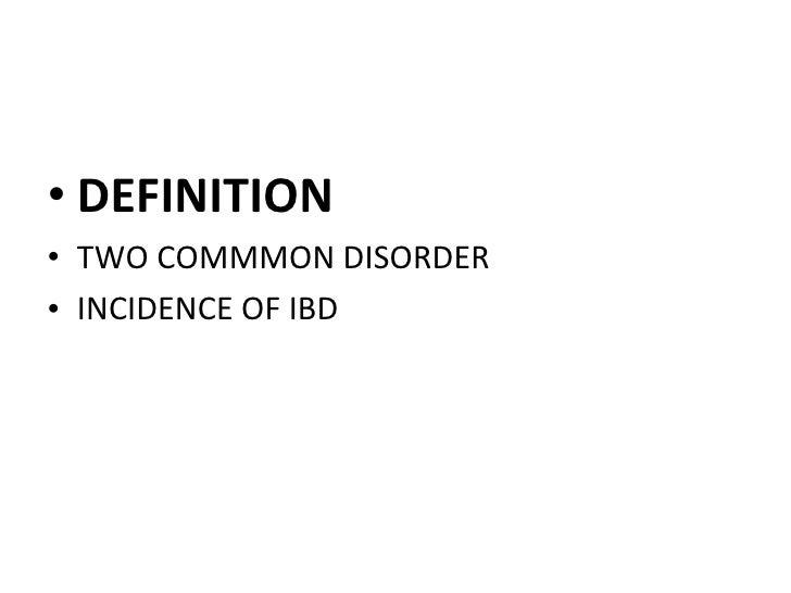 <ul><li>DEFINITION </li></ul><ul><li>TWO COMMMON DISORDER </li></ul><ul><li>INCIDENCE OF IBD </li></ul>