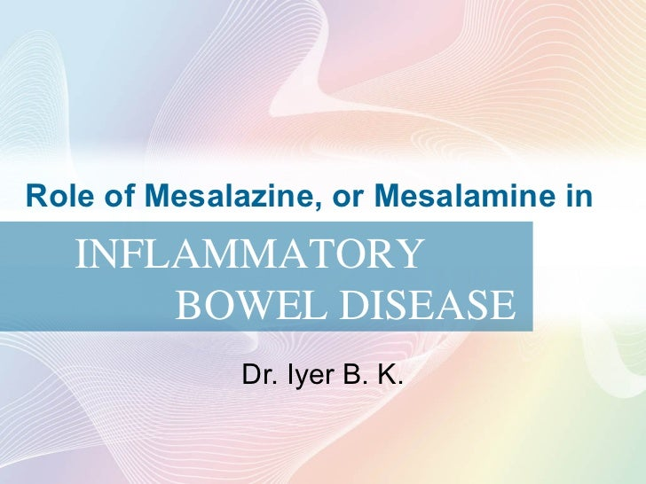 Role of Mesalazine, or Mesalamine in Dr. Iyer B. K. INFLAMMATORY BOWEL DISEASE