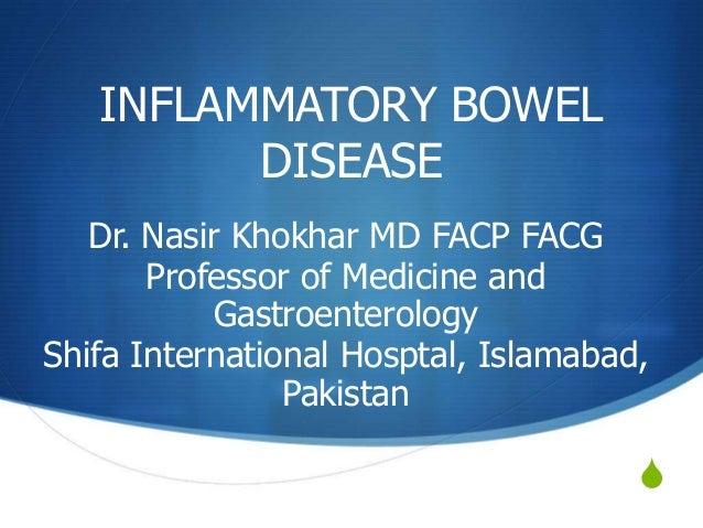 S INFLAMMATORY BOWEL DISEASE Dr. Nasir Khokhar MD FACP FACG Professor of Medicine and Gastroenterology Shifa International...