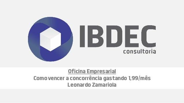 Oficina Empresarial Como vencer a concorrência gastando 1,99/mês Leonardo Zamariola