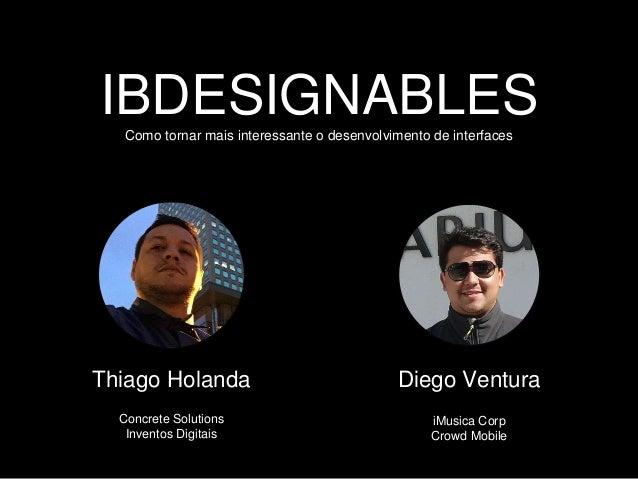 IBDESIGNABLESComo tornar mais interessante o desenvolvimento de interfaces Thiago Holanda Diego Ventura Concrete Solutions...