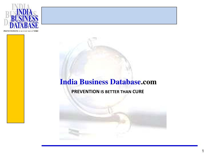 1<br />India Business Database.com<br />PREVENTION IS BETTER THAN CURE<br />
