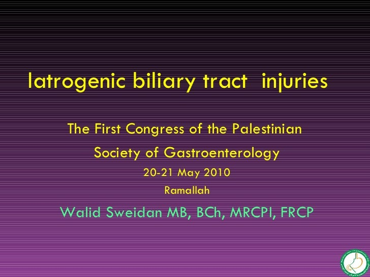 Iatrogenic biliary tract injuries    The First Congress of the Palestinian        Society of Gastroenterology             ...