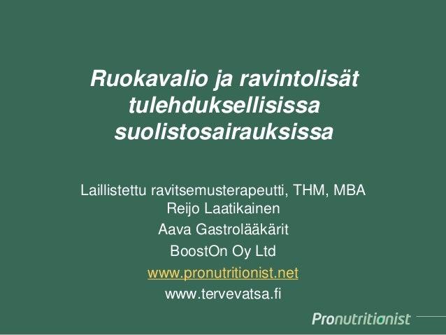 Ruokavalio ja ravintolisät tulehduksellisissa suolistosairauksissa Laillistettu ravitsemusterapeutti, THM, MBA Reijo Laati...