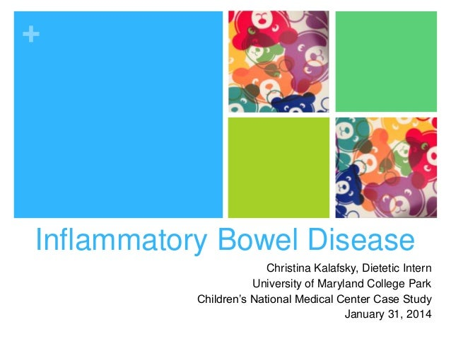 +  Inflammatory Bowel Disease Christina Kalafsky, Dietetic Intern University of Maryland College Park Children's National ...