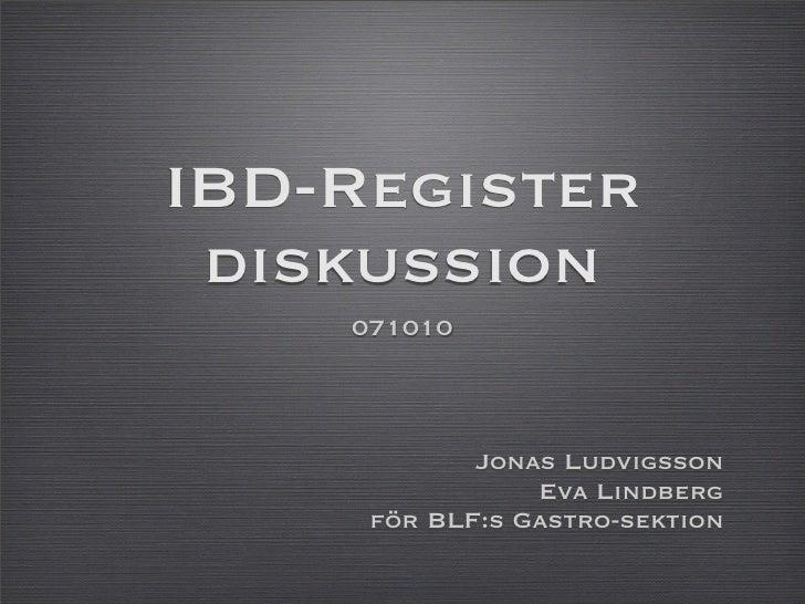 IBD-Register  diskussion     071010                Jonas Ludvigsson                 Eva Lindberg      för BLF:s Gastro-sek...