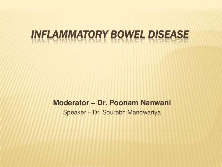 INFLAMMATORY BOWEL DISEASE   Moderator – Dr. Poonam Nanwani     Speaker – Dr. Sourabh Mandwariya