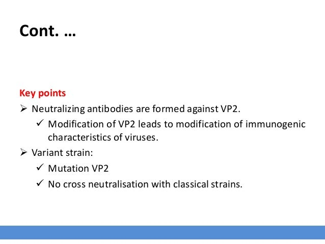 Cont. … Key points  Neutralizing antibodies are formed against VP2.  Modification of VP2 leads to modification of immuno...