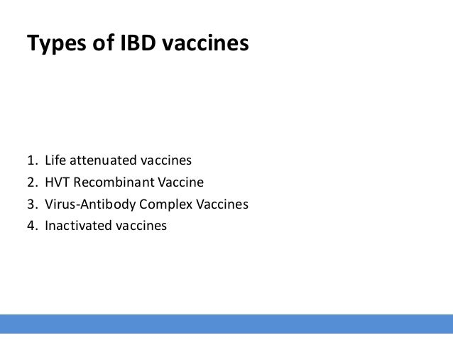 Types of IBD vaccines 1. Life attenuated vaccines 2. HVT Recombinant Vaccine 3. Virus-Antibody Complex Vaccines 4. Inactiv...