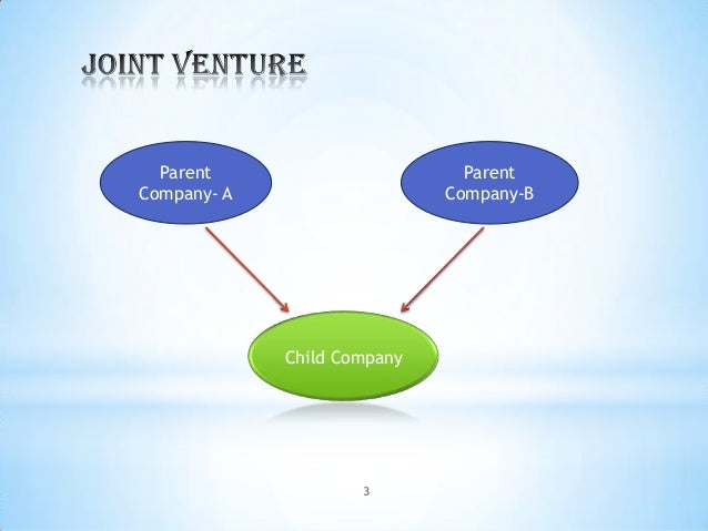 parent firms of joint ventures In recent years, international joint ventures (ijvs) have become a critical part of corporate strategy and firm growth in global markets (luo & park, 2004) however, ijvs often experience managerial difficulties in achieving of the intended.
