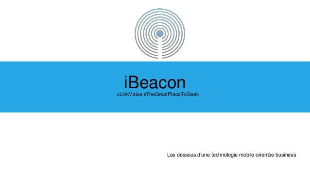 #LinkValue #TheGreatPlaceToGeek iBeacon Les dessous d'une technologie mobile orientée business
