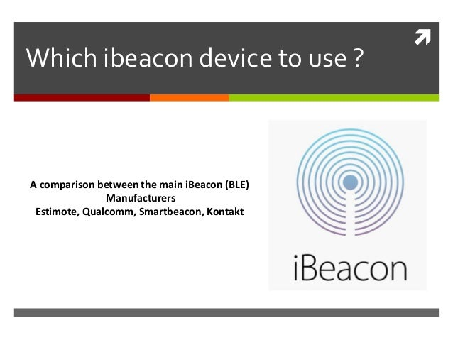 A comparison between iBeacon (bluetooth BLE) hardware and